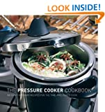 The Pressure Cooker Cookbook: 100 Contemporary Recipes for the Time-Pressured Cook