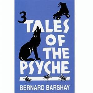 Three Tales of the Psyche: Bernard Barshay