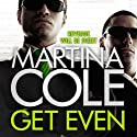 Get Even (       UNABRIDGED) by Martina Cole Narrated by Annie Aldington