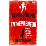 Confessions of an Entrepreneur: The Highs and Lows of Starting Up (Prentice Hall Business)by Chris Robson
