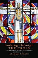 Looking Through the Cross: The Archbishop of Canterbury's Lent Book 2014q