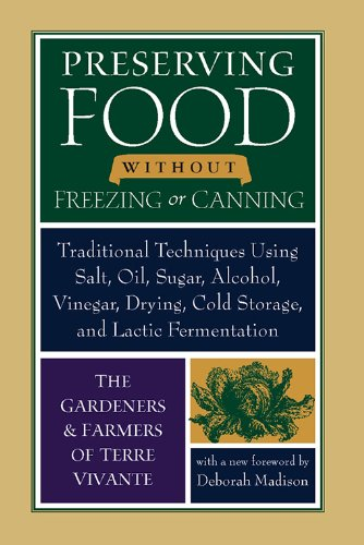 Download Preserving Food without Freezing or Canning: Traditional Techniques Using Salt, Oil, Sugar, Alcohol, Vinegar, Drying, Cold Storage, and Lactic Fermentation