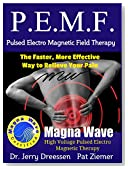 PEMF - The Faster, More Effective Way to Relieve Your Pain: Pulsed Electro Magnetic Field Therapy