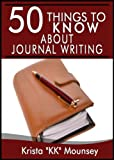 50 Things to Know About Journal Writing: Exploring Your Innermost Thoughts & Feelings