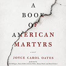A Book of American Martyrs: A Novel Audiobook by Joyce Carol Oates Narrated by Neil Hellegers, Tavia Gilbert, Kirsten Potter