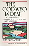 The God Who Is Real: A Creationist Approach to Evangelism and Missions (0801062330) by Morris, Henry M.