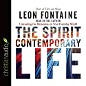 The Spirit Contemporary Life: Unleashing the Miraculous in Your Everyday World Audiobook by Leon Fontaine Narrated by Leon Fontaine