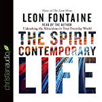 The Spirit Contemporary Life: Unleashing the Miraculous in Your Everyday World | Leon Fontaine