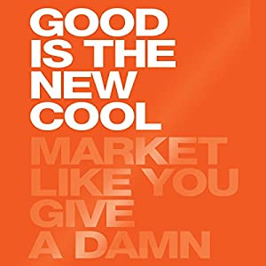 Good Is the New Cool: Market Like You Give a Damn Hörbuch von Afdhel Aziz, Bobby Jones Gesprochen von: Stephen Paul Aulridge, Jr.