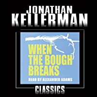 When the Bough Breaks: An Alex Delaware Novel, Book 1 (       UNABRIDGED) by Jonathan Kellerman Narrated by Alexander Adams