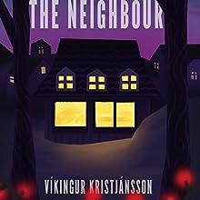 The Neighbour | Livre audio Auteur(s) : Víkingur Kristjánsson Narrateur(s) : Lucas Schuneman