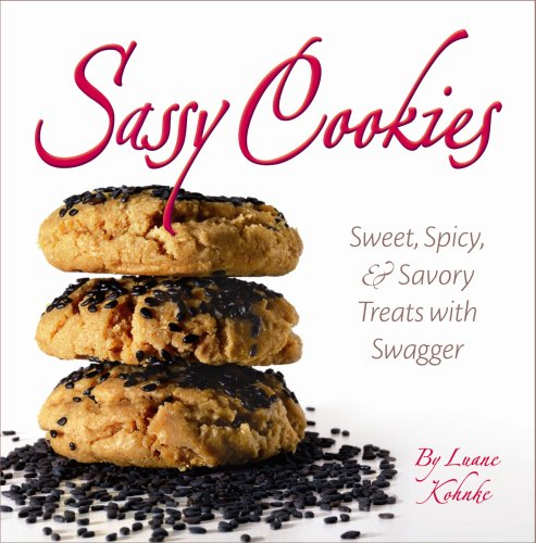 Sassy Cookies: Sweet, Spicy, and Savory Treats with Swagger by Luane Kohnke