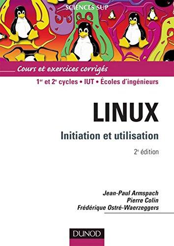 Linux, Initiation et utilisation - 2ème édition (Informatique)