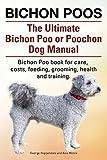 Bichon Poos. The Ultimate Bichon Poo or Poochon Dog Manual. Bichon Poo book for care,