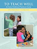 img - for To Teach Well: An Early Childhood Practicum Guide book / textbook / text book