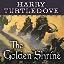 The Golden Shrine: A Tale of War at the Dawn of Time (       UNABRIDGED) by Harry Turtledove Narrated by William Dufris