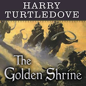 The Golden Shrine: A Tale of War at the Dawn of Time | [Harry Turtledove]