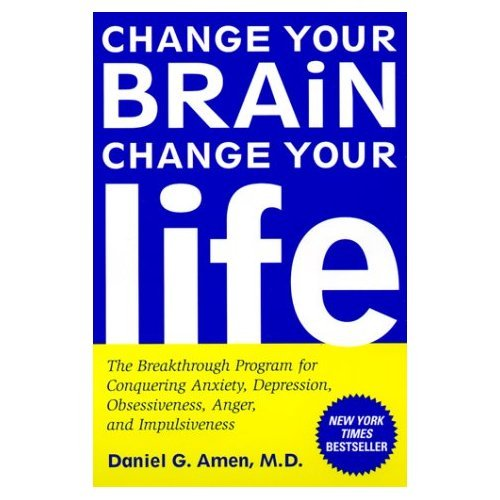 change-your-brain-change-your-life-the-breakthrough-for-conquering-anxiety-depression-obsessiveness-anger-impulsiveness