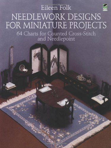 Needlework Designs for Miniature Projects: 64 Charts for Counted Cross-Stitch and Needlepoint (Dover Needlework Series), Eileen Folk