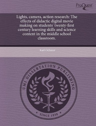 Lights, Camera, Action Research: The Effects of Didactic Digital Movie Making on Students' Twenty-First Century Learning Skills and Science Content in