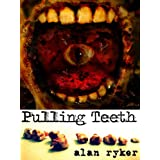 Pulling Teeth ~ Alan Ryker