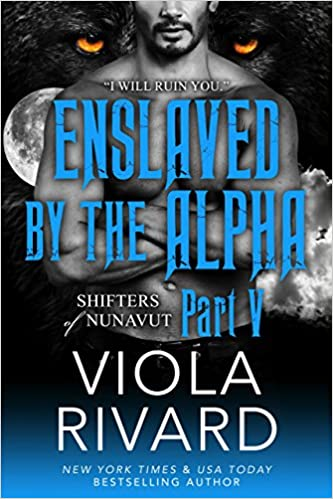 Enslaved by the Alpha Part 5 by Viola Rivard