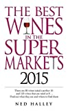 Ned Halley The Best Wines in the Supermarkets 2015: My Top Selected Wines for Character and Style