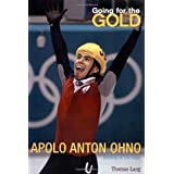 Going for the Gold: Apolo Anton Ohno ~ Thomas Lang