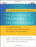 The Handbook of Training Technologies: An Introductory Guide to Facilitating Learning with Technology -- from Planning Through Evaluation (0787971596) by Rothwell, William J.