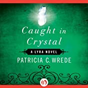 Caught in Crystal | Patricia C. Wrede