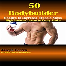 50 Bodybuilder Shakes to Increase Muscle Mass: High Protein Content in Every Shake (       UNABRIDGED) by Joseph Correa (Certified Sports Nutritionist) Narrated by Andrea Erickson
