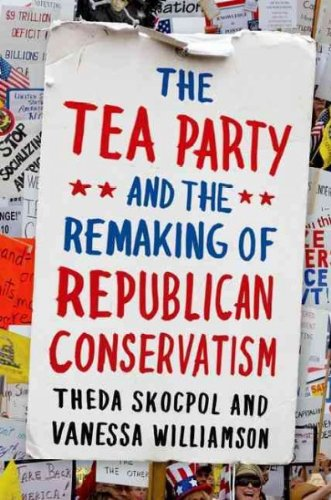 The Tea Party And The Remaking Of Republican Conservatism