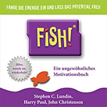 Fish! Ein ungewöhnliches Motivationsbuch Hörbuch von Stephen C. Lundin, Harry Paul, John Christensen Gesprochen von: Uwe Daufenbach