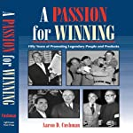 A Passion for Winning: 50 Years of Promoting Legendary People and Products | Aaron Cushman