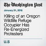 Killing of an Oregon Wildlife Refuge Occupier Has Re-Energized Protesters | Kevin Sullivan