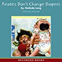 Pirates Don't Change Diapers Audiobook by Melinda Long Narrated by Johnny Heller