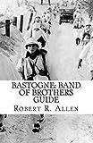 Robert Allen Bastogne Band of Brothers Guide
