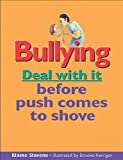 img - for Bullying: Deal with it before push comes to shove (Lorimer Deal With It) by Elaine Slavens (2003-10-15) book / textbook / text book
