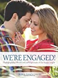 Were Engaged!: Photographing Vibrant and Joyful Portraits of the Happy Couple