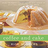 Coffee and Cake: Enjoy the Perfect Cup of Coffee--with Dozens of Delectable Recipes for Café Treats (0061938327) by Rodgers, Rick