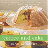 Coffee and Cake: Enjoy the Perfect Cup of Coffee--with Dozens of Delectable Recipes for Caf� Treats ~ Rick Rodgers