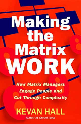 making-the-matrix-work-how-matrix-managers-engage-people-and-cut-through-complexity-english-edition