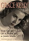 Grace Kelly: The Secret Lives of a Princess