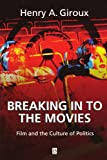 Breaking in to the Movies: Film and the Culture of Politics (0631226044) by Giroux, Henry A.