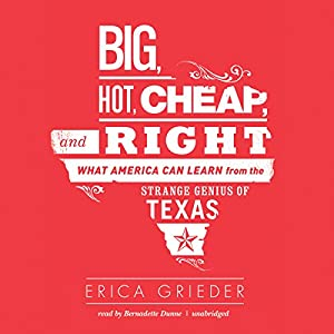 Big, Hot, Cheap, and Right: What America Can Learn from the Strange Genius of Texas | [Erica Grieder]