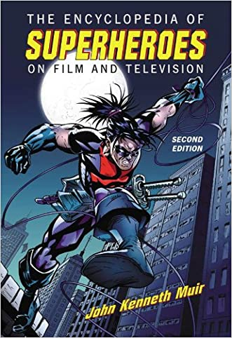 The Encyclopedia of Superheroes on Film and Television, 2d ed. written by John Kenneth Muir