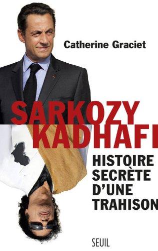 Sarkozy-Kadhafi : Histoire secrète d'une trahison