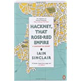 Hackney, That Rose-Red Empire: A Confidential Reportby Iain Sinclair
