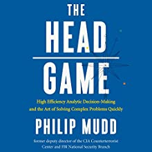 The Head Game: High Efficiency Analytic Decision-Making and the Art of Solving Complex Problems Quickly (       UNABRIDGED) by Philip Mudd Narrated by Greg Abbey