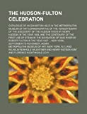 The Hudson-Fulton celebration; Catalogue of an exhibition held in the Metropolitan Museum of Art commemorative of the tercentenary of the discovery of ... centenary of the first use of steam in the na (0217238769) by Art, Metropolitan Museum of